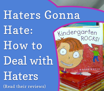 Haters Gonna Hate: How to Deal with Haters (Read their Reviews)