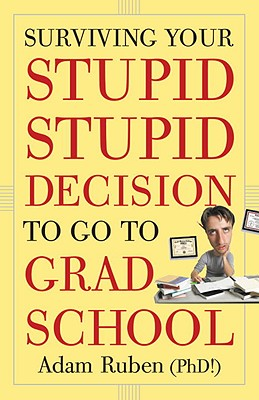 Surviving-Your-Stupid-Stupid-Decision-to-Go-to-Grad-School-9780307589446