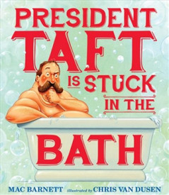 President Taft is Stuck in the Bath by Mac Burnett