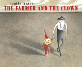 Marla Frazee - THE FARMER AND THE CLOWN