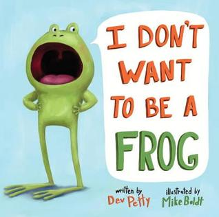 I Don't Want to be a Frog by Dev Petty