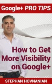 How to Get More Visibility on Google Plus by Stephan Hovnanian