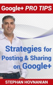 Stratgies for Posting and Sharing on Google Plus by Stephan Hovnanian