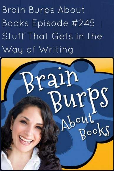 BBAB #245 - Stuff That Gets in the Way of Writing