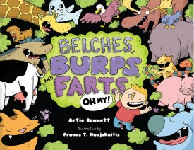 Belches Burps and Farts Oh My by Artie Bennett